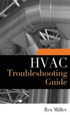 HVAC Troubleshooting Guide ebook by Rex Miller