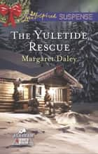 The Yuletide Rescue (Mills & Boon Love Inspired Suspense) (Alaskan Search and Rescue, Book 1) ebook by Margaret Daley
