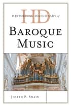 Historical Dictionary of Baroque Music ebook by Joseph P. Swain