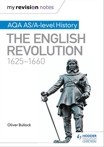 My Revision Notes: AQA AS/A-level History: The English Revolution, 1625-1660 ebook by Oliver Bullock