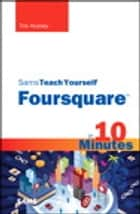 Sams Teach Yourself Foursquare in 10 Minutes ebook by Tris Hussey