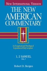 The New American Commentary Volume 7 - 1, 2 Samuel ebook by Robert  D. Bergen