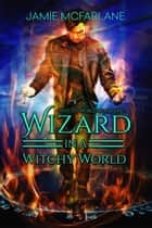 Wizard in a Witchy World - Witchy World, #1 ebook by Jamie McFarlane