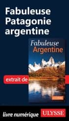 Fabuleuse Patagonie argentine eBook by Jean-francois.. Bouchard