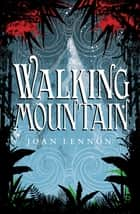 Walking Mountain ebook by Joan Lennon