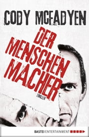 Der Menschenmacher - Thriller eBook by Cody Mcfadyen, Axel Merz