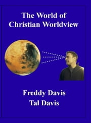 The World of Christian Worldview ebook by Freddy Davis