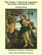 The Washer of the Ford: Legendary Moralities and Barbaric Tales ebook by William Sharp