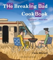 Breaking Bad Cookbook ebook by Chris Mitchell