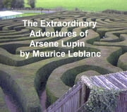 The Extraordinary Adventures of Arsene Lupin, Gentleman-Burglar ebook by Maurice Leblanc