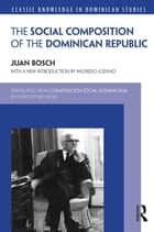 Social Composition of the Dominican Republic ebook by Juan Bosch