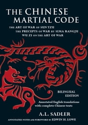 Chinese Martial Code - The Art of War of Sun Tzu, The Precepts of War by Sima Rangju, Wu Zi on the Art of War ebook by A.L. Sadler,Edwin Lowe