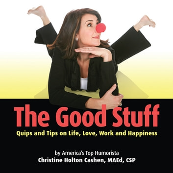 The Good Stuff: Quips and Tips on Life, Love, Work and Happiness ebook by Christine Cashen