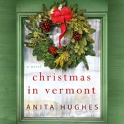 Christmas in Vermont - A Novel audiobook by Anita Hughes
