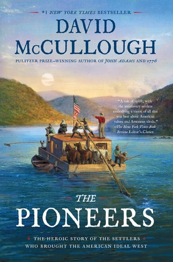 The Pioneers - The Heroic Story of the Settlers Who Brought the American Ideal West ebook by David McCullough