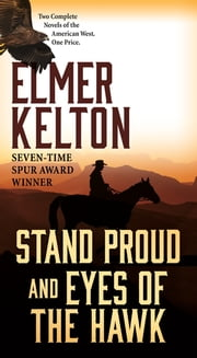 Stand Proud and Eyes of the Hawk - Two Complete Novels of the American West ebook by Elmer Kelton