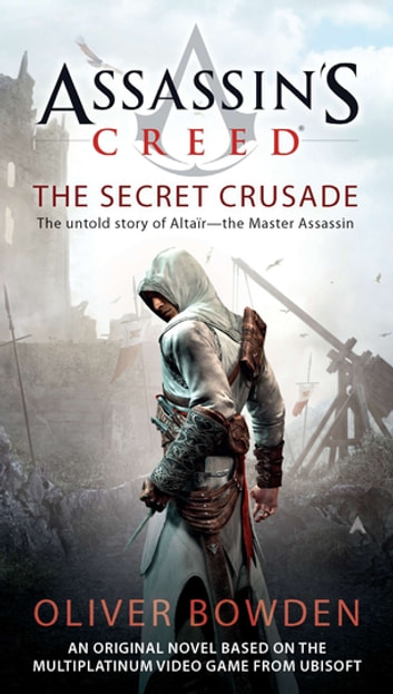 Assassin's Creed: The Secret Crusade ebook by Oliver Bowden