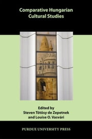 Comparative Hungarian Cultural Studies ebook by T. T. Sy De Zepetnek, Steven