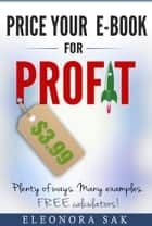 Price Your eBook for Profit. Plenty of ways, many examples. Free calculators! ebook by EleoNora Sak