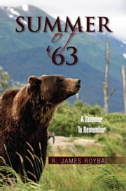 Summer of '63 - One Teenager's Summer Vacation Adventures ebook by R. James Roybal