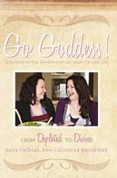 Go Goddess! - From Depleted to Divine ebook by Barb Thomas, RHN and Jennifer Rochford