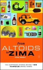 From Altoids to Zima - The Surprising Stories Behind 125 Famous Brand Names ebook by Evan Morris