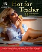 Hot for Teacher - 10 Contemporary Romances ebook by Adams Media TBD, Peggy Bird, Susanne Matthews,...