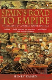 Spain's Road to Empire - The Making of a World Power, 1492-1763 ebook by Henry Kamen