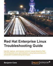 Red Hat Enterprise Linux Troubleshooting Guide ebook by Benjamin Cane
