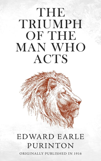 The Triumph of the Man Who Acts ebook by Edward Earle Purinton