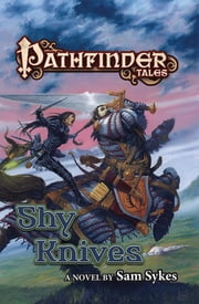 Pathfinder Tales: Shy Knives ebook by Sam Sykes