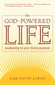The God-Powered Life: Awakening to Your Divine Purpose ebook by Rabbi David Aaron