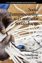 Social Entrepreneurship as a Catalyst for Social Change ebook by Charles Wankel,Ph.D.,Larry E. Pate