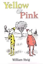 Yellow & Pink ebook by William Steig, William Steig