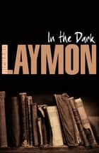 In the Dark - A treasure hunt turns deadly ebook by Richard Laymon