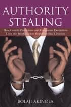 AUTHORITY STEALING ebook by BOLAJI AKINOLA