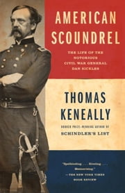 American Scoundrel - The Life of the Notorious Civil War General Dan Sickles ebook by Thomas Keneally