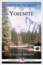14 Fun Facts About Yosemite: Educational Version ebook by Jeannie Meekins
