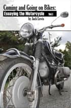 Coming and Going on Bikes: Essaying the Motorcycle ebook by Jack Lewis