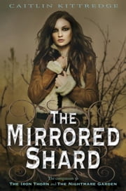 The Mirrored Shard: The Iron Codex Book Three ebook by Caitlin Kittredge