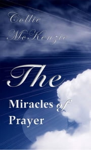 The miracles of prayers volume 1 ebook by Collie Mckenzie