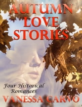 Autumn Love Stories: Four Historical Romances ebook by Vanessa Carvo