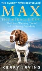 Max the Miracle Dog: The Heart-warming Tale of a Life-saving Friendship ebook by Kerry Irving