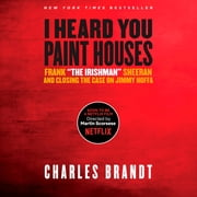 """I Heard You Paint Houses"" - Frank ""The Irishman"" Sheeran and Closing the Case on Jimmy Hoffa livre audio by Charles Brandt"