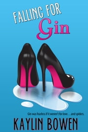 Falling For Gin ebook by Kaylin Bowen
