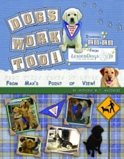 "Dogs Work Too! ebook by Anthony Majewski and; Maximus ""Max"""