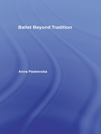 Ballet Beyond Tradition ebook by Anna Paskevska
