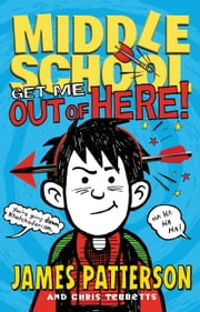 Middle School: Get Me out of Here! ebook by James Patterson,Chris Tebbetts