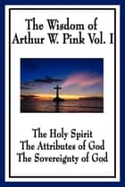 The Wisdom of Arthur W. Pink ebook by Arthur W. Pink
