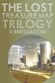The Lost Treasure Map Trilogy (2017 Edition) ebook by V Bertolaccini